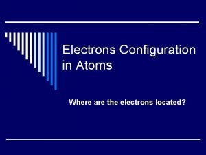 Electrons Configuration in Atoms Where are the electrons