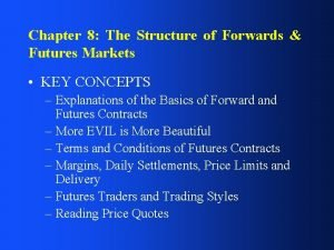 Chapter 8 The Structure of Forwards Futures Markets