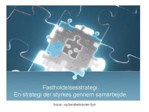 Fastholdelsesstrategi En strategi der styrkes gennem samarbejde Social