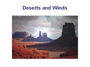 Deserts and Winds Deserts cover about 30 of