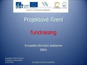 Projektov zen fundraising Evropsk obchodn akademie Dn projektov