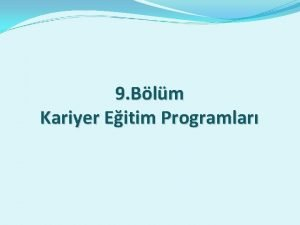 9 Blm Kariyer Eitim Programlar SUNU PLANI v
