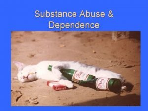 Substance Abuse Dependence Substance Abuse A residual category