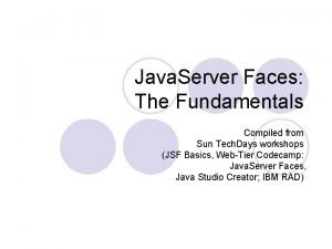 Java Server Faces The Fundamentals Compiled from Sun