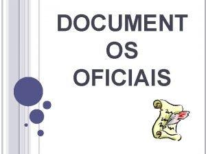 DOCUMENT OS OFICIAIS DOCUMENTOS OFICIAIS O QUE SO