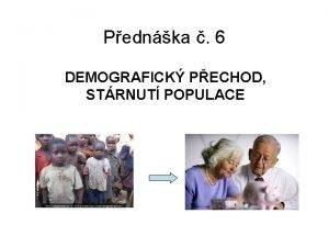 Pednka 6 DEMOGRAFICK PECHOD STRNUT POPULACE DEMOGRAFICK PECHOD