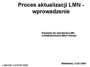 Proces aktualizacji LMN wprowadzenie Szkolenie dla operatorw LMN