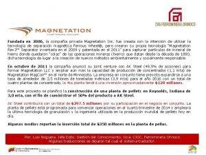 Fundada en 2006 la compaa privada Magnetation Inc