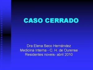 CASO CERRADO Dra Elena Seco Hernndez Medicina Interna