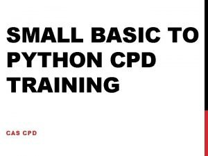 SMALL BASIC TO PYTHON CPD TRAINING CAS CPD