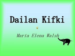 Dailan Kifki Mara Elena Walsh UN DIA LLEGO
