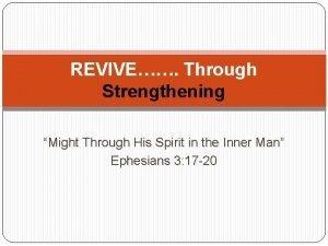 REVIVE Through Strengthening Might Through His Spirit in