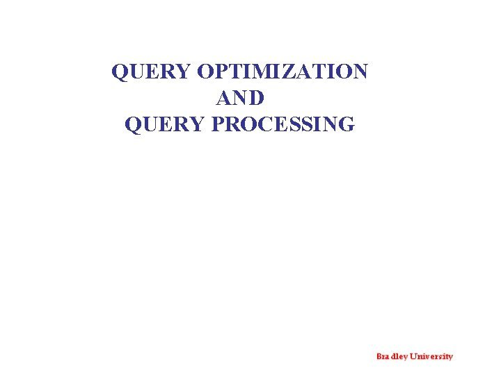 QUERY OPTIMIZATION AND QUERY PROCESSING CONTENTS Query Processing