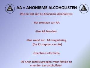 AA ANONIEME ALCOHOLISTEN Wie en wat zijn de