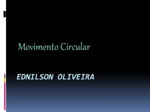 Movimento Circular EDNILSON OLIVEIRA Espao Angular Espao angular