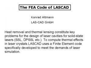 The FEA Code of LASCAD Konrad Altmann LASCAD
