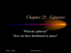 Chapter 25 Galaxies What are galaxies How are