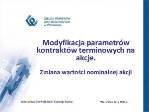 Modyfikacja parametrw kontraktw terminowych na akcje Zmiana wartoci