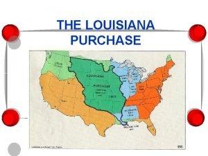 THE LOUISIANA PURCHASE I French Louisiana A In