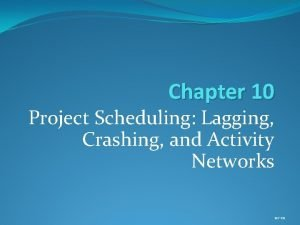 Chapter 10 Project Scheduling Lagging Crashing and Activity