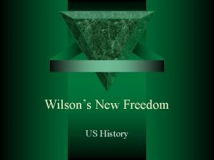 Wilsons New Freedom US History Wilsons Background t