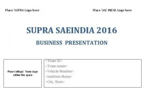 Place SUPRA Logo here Place SAE INDIA Logo
