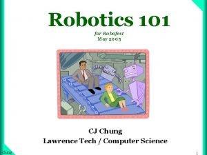 Robotics 101 for Robofest May 2005 CJ Chung