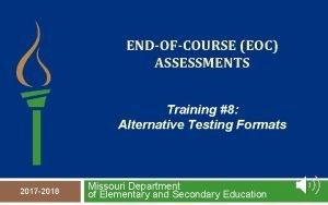 ENDOFCOURSE EOC ASSESSMENTS Training 8 Alternative Testing Formats