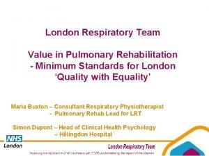 London Respiratory Team Value in Pulmonary Rehabilitation Minimum