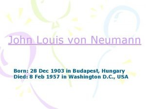 John Louis von Neumann Born 28 Dec 1903