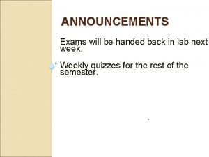 ANNOUNCEMENTS Exams will be handed back in lab