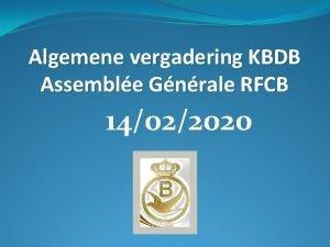 Algemene vergadering KBDB Assemble Gnrale RFCB 14022020 Algemene