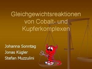 Gleichgewichtsreaktionen von Cobalt und Kupferkomplexen Johanna Sonntag Jonas