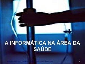 A INFORMTICA NA REA DA SADE Anabela Ramos