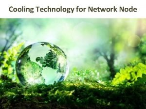 Cooling Technology for Network Node Agenda Network Node