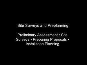 Site Surveys and Preplanning Preliminary Assessment Site Surveys