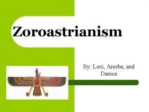Zoroastrianism By Lexi Areeba and Danica Origins l