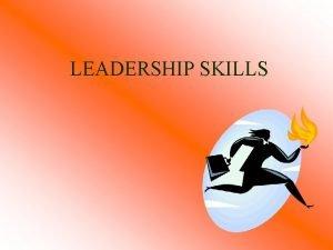LEADERSHIP SKILLS Leader A leader is one who