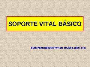 SOPORTE VITAL BSICO EUROPEAN RESUSCITATION COUNCIL ERC 2005