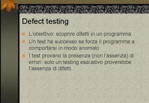 Defect testing n Lobiettivo scoprire difetti in un