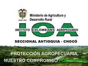 SECCIONAL ANTIOQUIA CHOC PROTECCIN AGROPECUARIA NUESTRO COMPROMISO POR