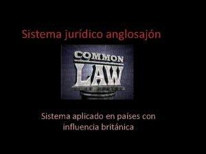 Sistema jurdico anglosajn Sistema aplicado en pases con