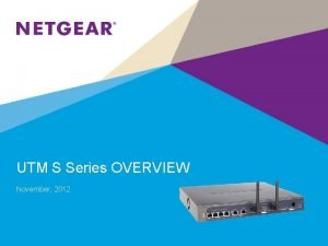 UTM S Series OVERVIEW November 2012 UTM S