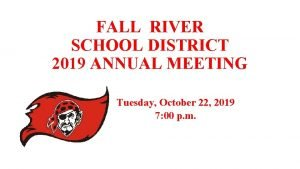 FALL RIVER SCHOOL DISTRICT 2019 ANNUAL MEETING Tuesday