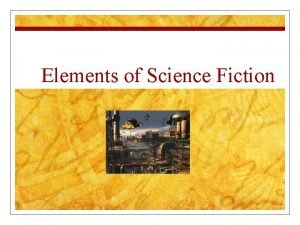 Elements of Science Fiction Elements of Science Fiction