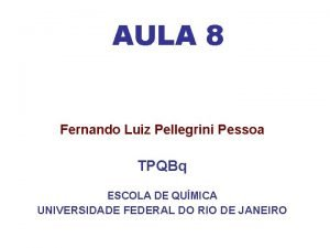 AULA 8 Fernando Luiz Pellegrini Pessoa TPQBq ESCOLA
