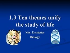 1 3 Ten themes unify the study of