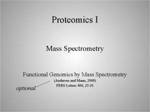 Proteomics I Mass Spectrometry Functional Genomics by Mass