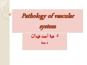 Pathology of vascular system Lec 1 Vascular disorders