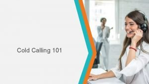 Cold Calling 101 Agenda Cold Calling Basics Successful